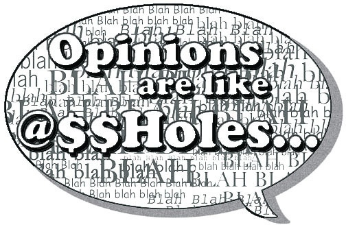 Opinions Are Like...
