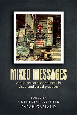 Mixed Messages: American Correspondences in Visual and Verbal Practices by  Catherine Gander and Sarah Garland  Manchester University Press, Manchester,UK