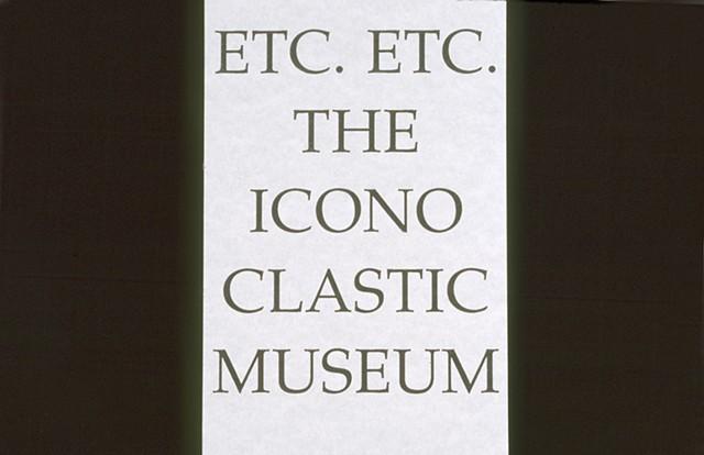 Etc. Etc. The Iconoclastic Museum