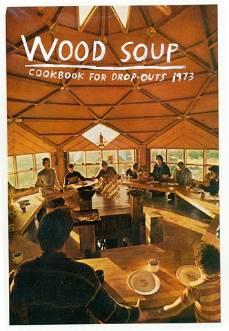 Wood Soup: Cookbook for Dropouts 1973