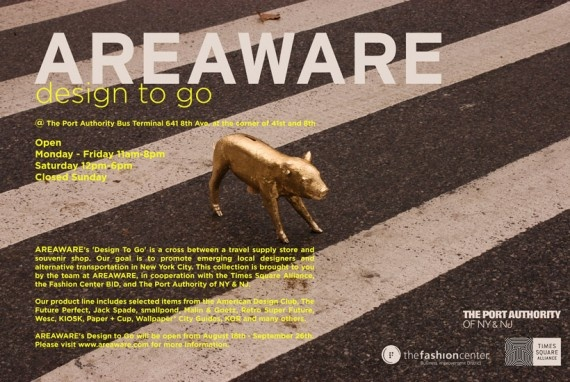 Areaware Design To Go August 18th - September 26th, 2009 The Port Authority Bus Terminal 641 8th Ave. (corner of 41st St)