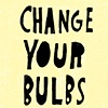 Change Your Bulbs
