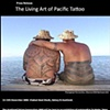 The Living Art Of Pacific Tattoo Exhibition