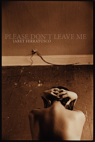 PLEASE DON'T LEAVE ME Jaret Ferratusco