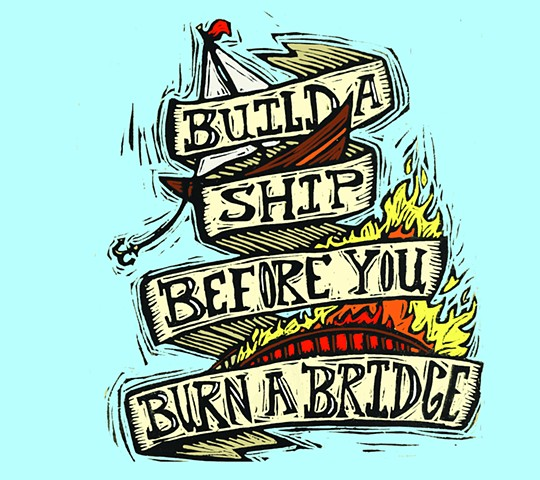 Build a Ship Before You Burn a Bridge