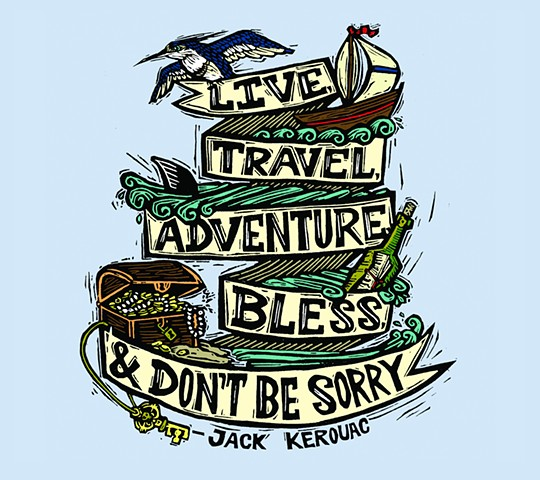 Live, Travel, Adventure, Bless, & Don't Be Sorry