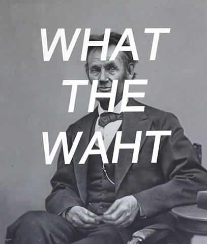 Abraham Lincoln: What The What