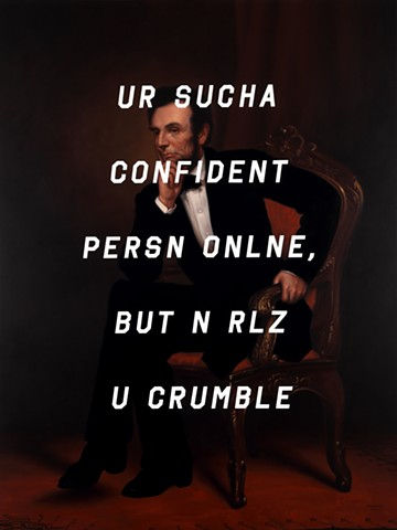 Abraham Lincoln: You're Such A Confident Person Online, But In Real You Crumble