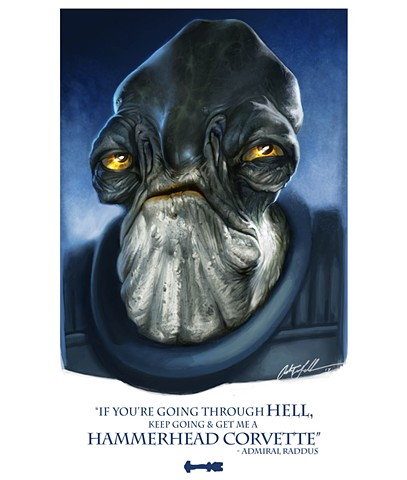 """If you're going thru Hell, keep going and get me a Hammerhead Corvette"" - Admiral Raddus, Rogue One"