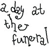 a day at the funeral