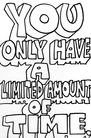You Only Have a Limited Amount of Time