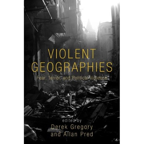 Violent Geographies Edited by Allan Pred and Derek Gregory