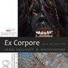 Exhibition poster for Ex Corpore with Carol Collicutt, at the Andrew & Laura McCain Gallery in Florenceville, NB.