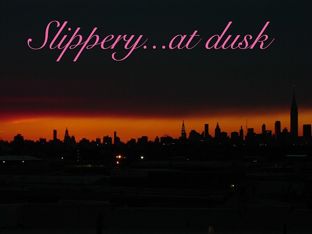 Slippery...at dusk 5.11.13 - 6.15.13 opening reception Saturday, May 11th 6pm-10pm in conjunction with Frieze Night