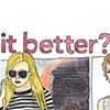 It Better?