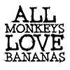 All Monkeys Love Bananas