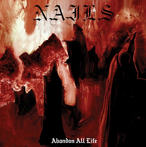 "Nails ""Abandon All Life"""