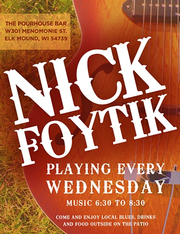 poster for local musician Nick Foytik at The Pourhouse in Elk Mound