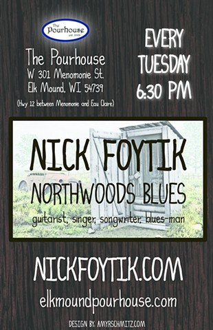 Poster design for Nick's weekly acoustic gig at The Pourhouse in Elk Mound, WI