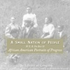 A Small Nation of People: W. E.B. DuBois &amp; African American Portraits of Progress