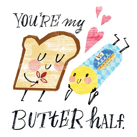 You're My Butter Half.