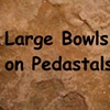 Large Bowls on Pedastal
