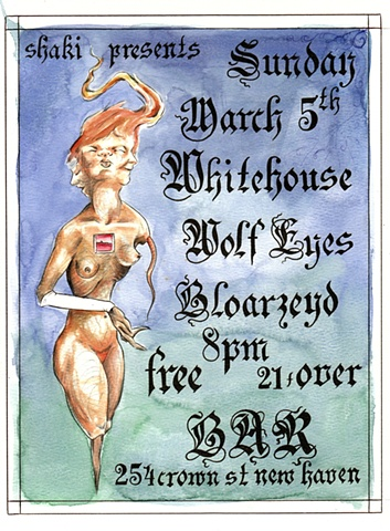 Laura Usowski, Art, Music, Fliers, Bloarzeyd, White House, Wolf Eyes, Bar New Haven Ct