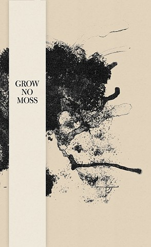 Grow No Moss (Spudnik Press, 2011)