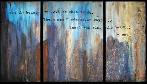 "Triptych, Rumi quote, ""Kiss the Ground"""