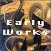 Early Works