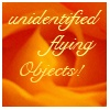 unidentified flying Objects!