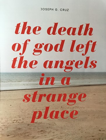joseph g cruz, artist books, non catalogue, joseph cruz, art as research, Evanston Art Center,joe cruz art. death of god left the angels in a strange place