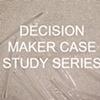 Decision Maker: Case Study Series