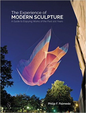 The Experience of Modern Sculpture:  A Guide to Enjoying Works of the Past 100 Years  by Philip F. Palmedo