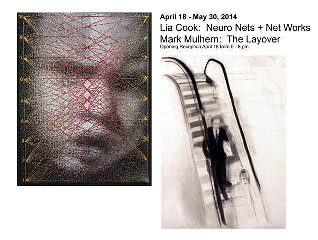 April 18 - May 30, 2014 Lia Cook:  Neuro Nets + Net Works Mark Mulhern:  The Layover