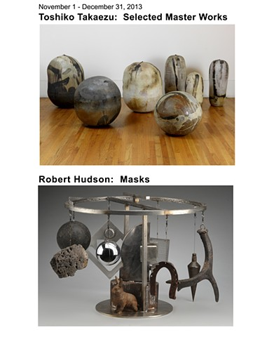 November 1 - December 31, 2013 Toshiko Takaezu:  Selected Master Works Robert Hudson:  Masks