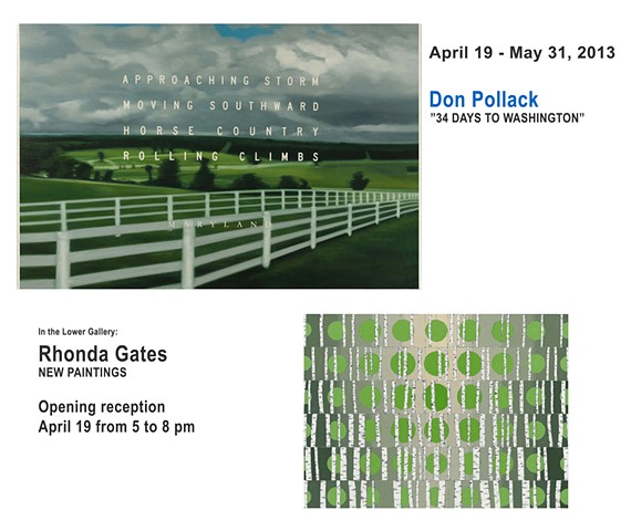 April 19 - May 31, 2013 Don Pollack:  34 Days to Washington Rhonda Gates:  New Work