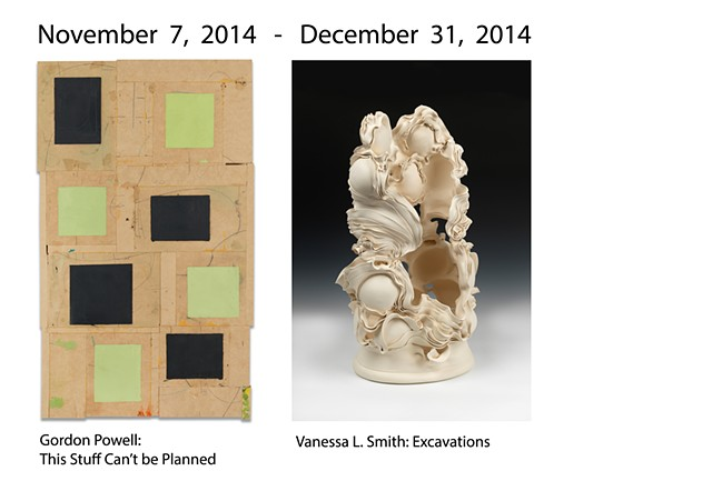 November 7 - December 31, 2014 Gordon Powell: This Stuff Can't be Planned and Vanessa Smith: Excavations