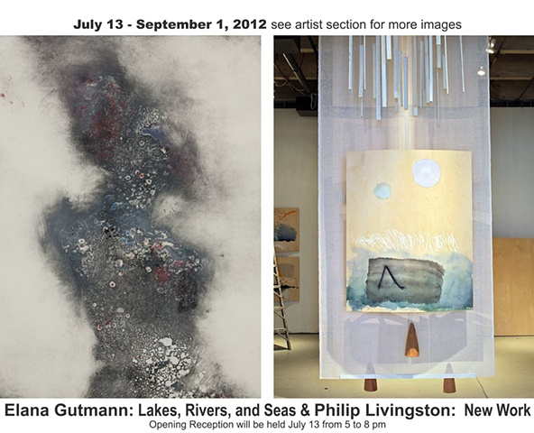 July 13 - September1, 2012  Elana Gutmann Lakes, Rivers, & Streams  Philip Livingston New Work