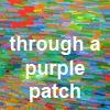 Through a Purple Patch