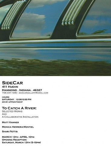 """To Catch A River"" : Selected Works and a Collaborative Installation  w/  Matt Hanner  Monica Herrera-Montiel  Shari Pettis"
