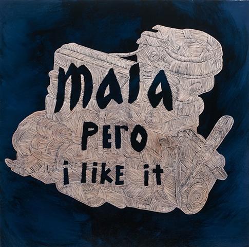 """""""Malo pero I like it"""""""