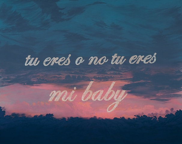 """Tu eres o no tu eres mi baby."" (Are you or are you not my baby)"