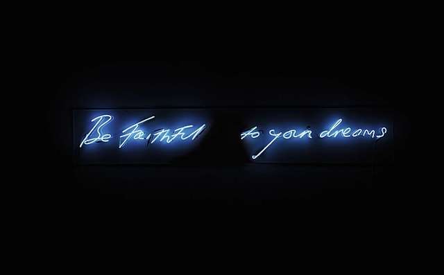 Tracey Emin Be Faithful to Your Dreams This work is from an edition of 3 works, plus 2 artist's proofs