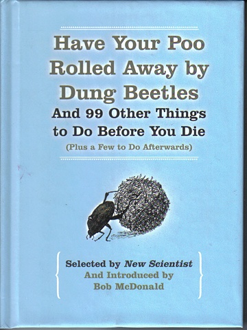 Have Your Poo Rolled Away by Dung Beetles : And 99 Other Things to Do Before You Die (Plus a Few to Do Afterwards)