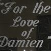 For The Love of Damien