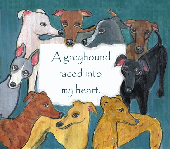 Card design depicting greyhounds with a sign that says, A Greyhound Raced into my Heart.