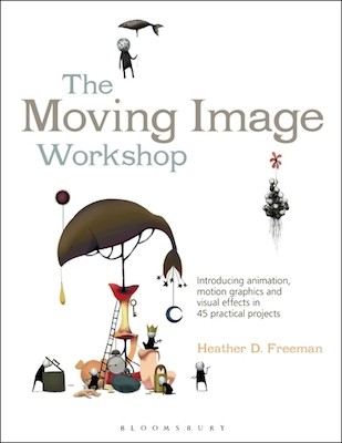 Moving Image Workshop: Introducing animation, motion graphics and visual effects in 45 practical projects - See more at: http://www.bloomsbury.com/us/the-moving-image-workshop-9781472571991/#sthash.H2QdS8GO.dpuf