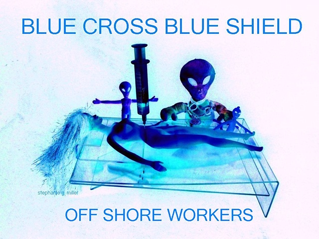 BLUE CROSS BLUE SHIELD OFF-SHORE WORKERS.   THEY SAVE  MONEY  WHENEVER THEY CAN.