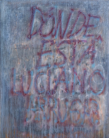 """Title: Donde Esta Luciano Arruga?  Medium: Acrylic, Spray Paint And Oil Stick On Canvas  Dimensions: 60"""" x 48""""  Year: 2009"""